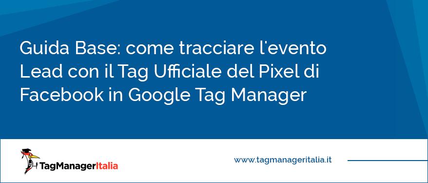 Guida Base come tracciare l'evento Lead con il Tag Ufficiale del Pixel di Facebook in Google Tag Manager