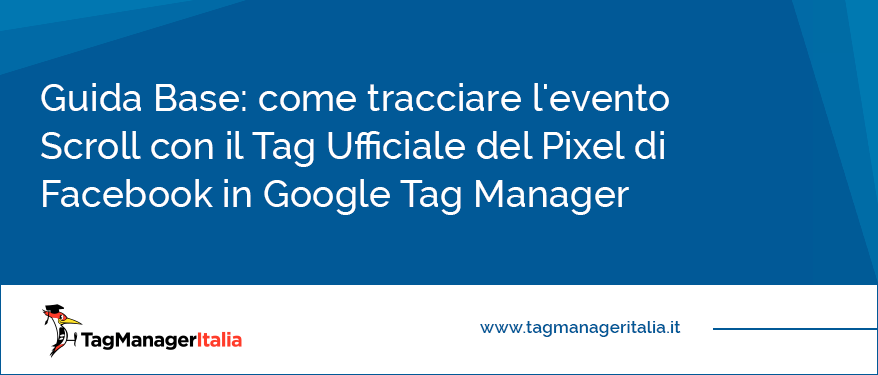 Guida Base come tracciare l'evento Scroll con il Tag Ufficiale del Pixel di Facebook in Google Tag Manager