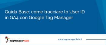 Guida Base: come tracciare lo User ID in GA4 con Google Tag Manager