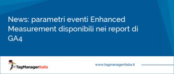 News: parametri eventi Enhanced Measurement disponibili nei report di GA4