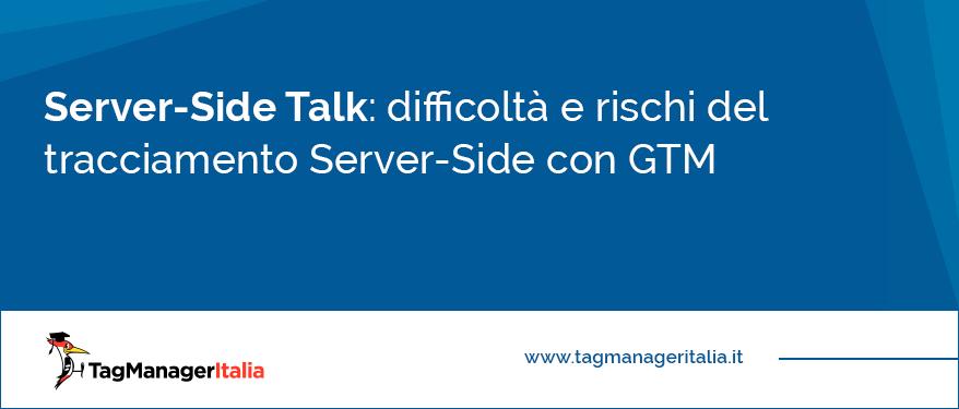 Difficoltà e rischi del tracciamento Server-Side con GTM